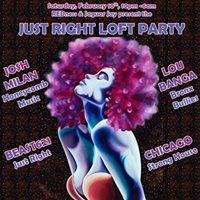 JUST RIGHT LOFT PARTY wJosh Milan Lou Banga Beast621 Chicago