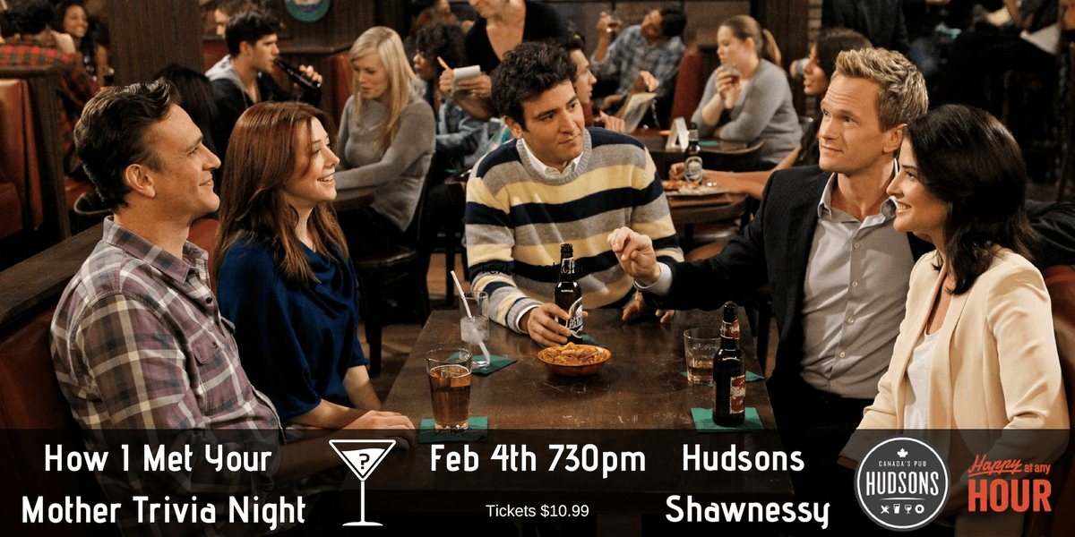 How I Met Your Mother Trivia - Hudsons Shawnessy Feb 4th 730pm
