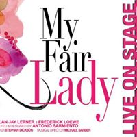 MY FAIR LADY  Live On Stage May 30 - Jun 24