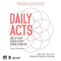 Daily Acts 2017 SF State School of Art Senior Exhibition