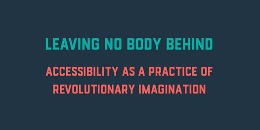 Leaving No Body Behind Accessibility as a Practice of Revolutionary...