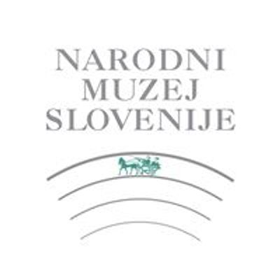 Narodni muzej Slovenije / National Museum of Slovenia