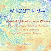 With OUT the Mask- Mystical Night with Toltec Wisdom