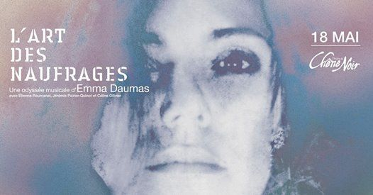 Lart des naufrages dEmma Daumas - 18 mai Thtre du Chne Noir