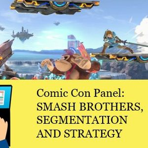 Comic Con Panel: Smash Brothers, Segmentation & Strategy at