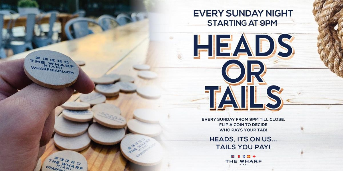 HEADS or TAILS Flip for your tab - Sunday Nights
