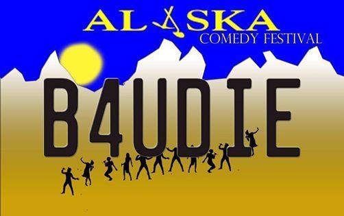 Alaska B4UDie Comedy Festival