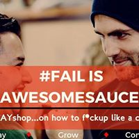 FAIL is Fcking Awesomesauce (a PLAYshop)