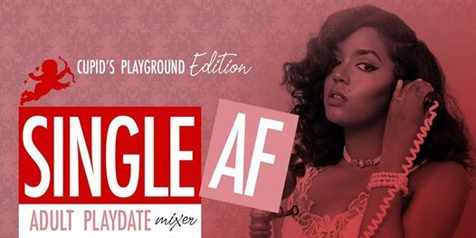 Single AF Cupids Playground Edition (Adult Playdate Mixer)