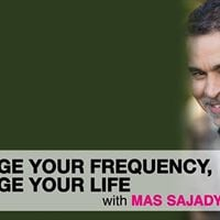 Change Your Frequency Change Your Life - Free Event Mas Sajady