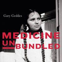 Gary Geddes - Medicine Unbundled