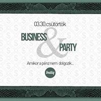 Business &amp Party - Egy este amikor a pnz nem dolgozik