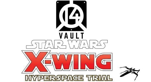 Vault 14 XWing Hyperspace Trial (6th & 7th April)