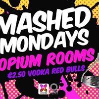 Mashed Mondays - May 22nd - Opium Rooms