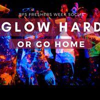 Glow hard or go home BFS Freshers WEEK Social