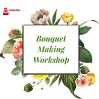 Bouquet Making Workshop