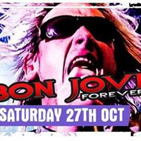 Bon Jovi Forever - Saturday 27th October