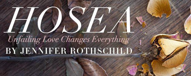 Hosea Jennifer Rothschild- Ladies Bible Study