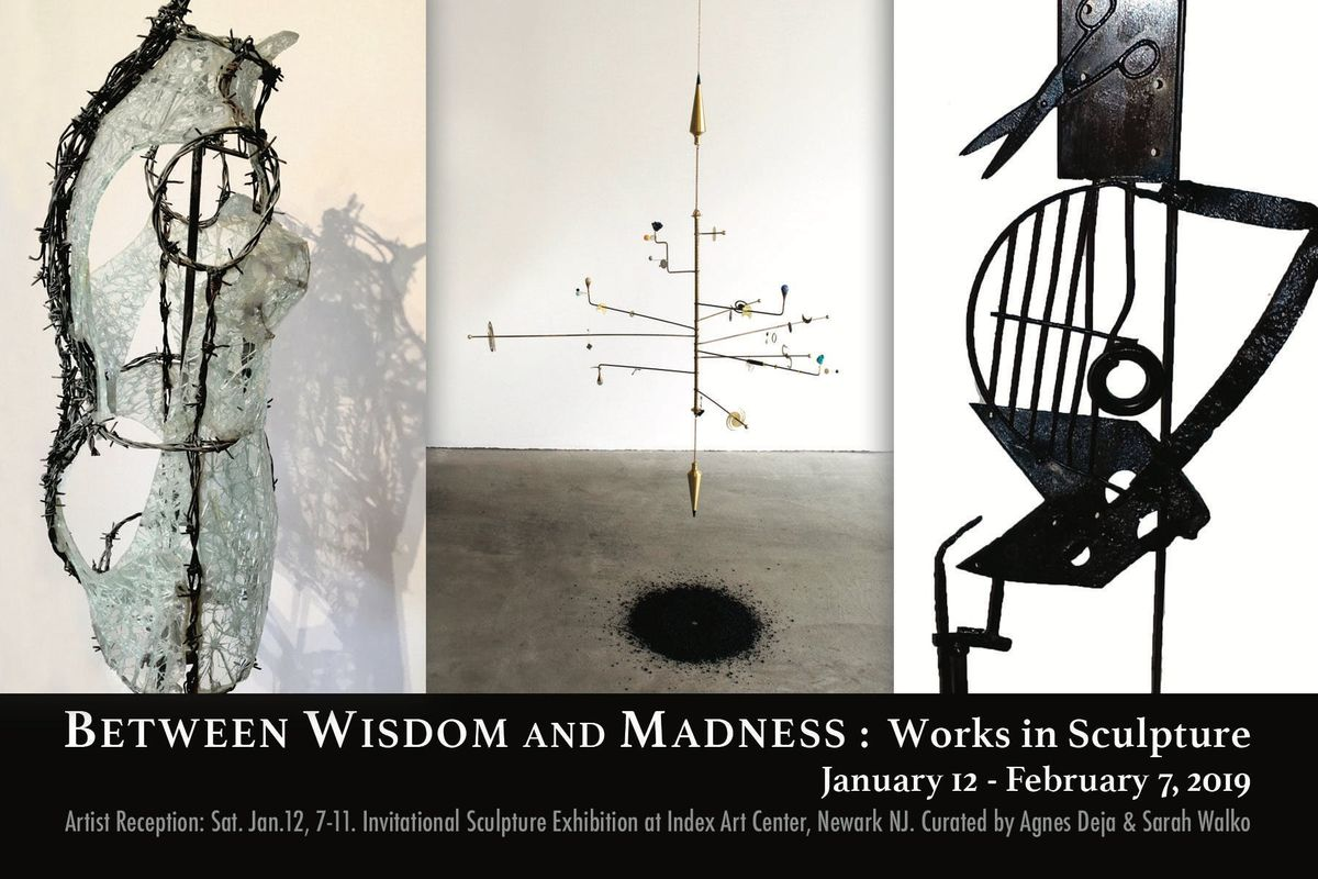 BETWEEN WISDOM AND MADNESS Works in Sculpture
