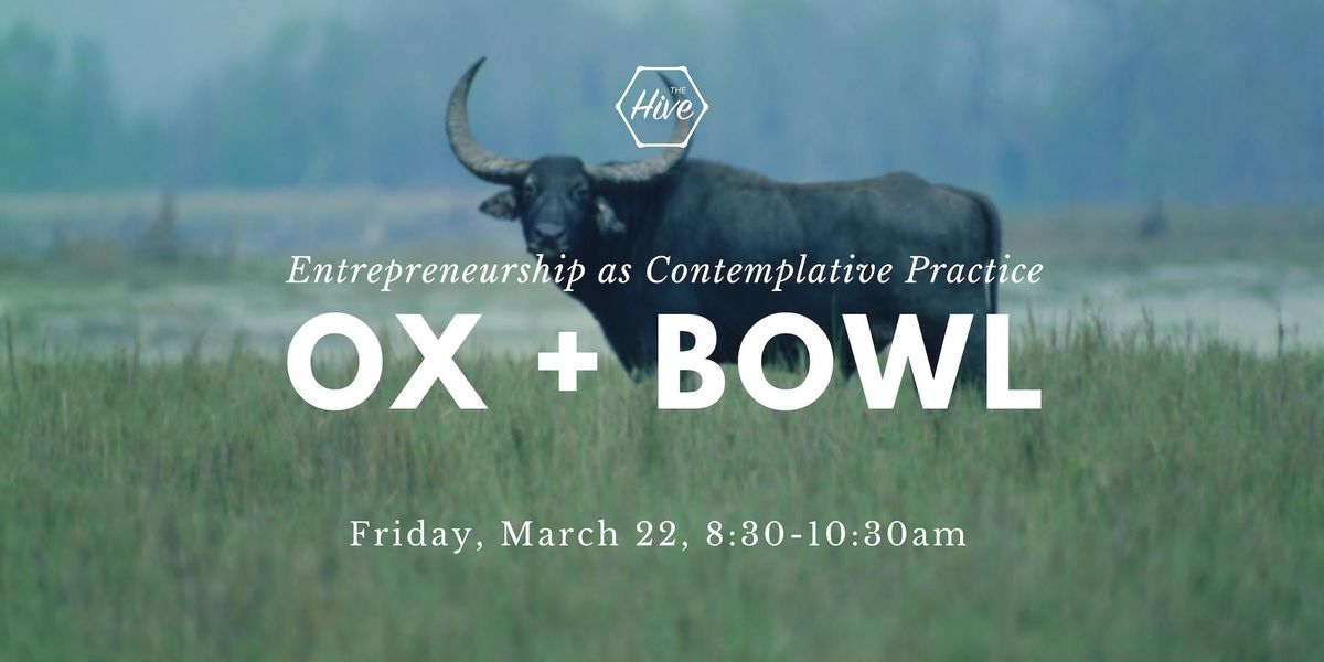 Ox & Bowl Entrepreneurship as Contemplative Practice