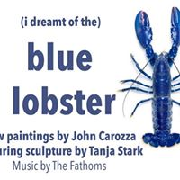 Blue Lobster  new works by John Carozza with Tanja Stark