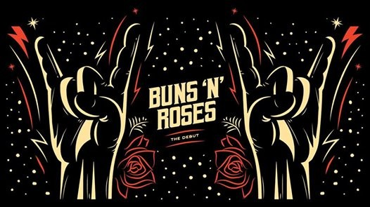 DEBUT - Buns N Roses  Every Friday