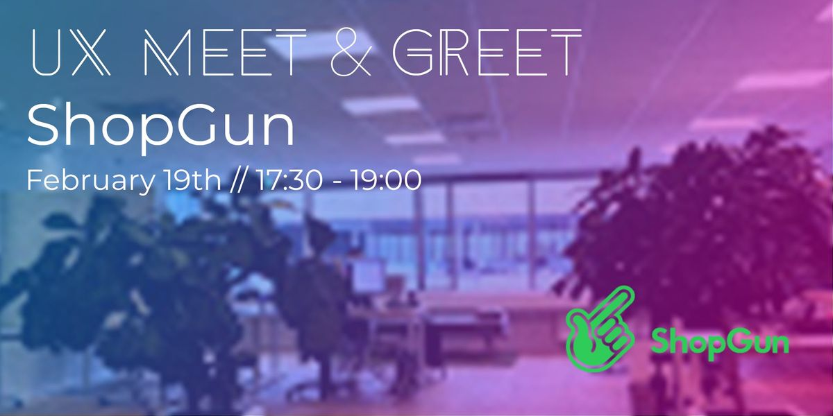 UX Meet & Greet at ShopGun