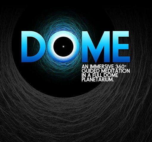 Dome An Immersive Guided Meditation (Calgary)