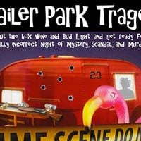 Trailer Park Tragedy Interactive Theater w BEER