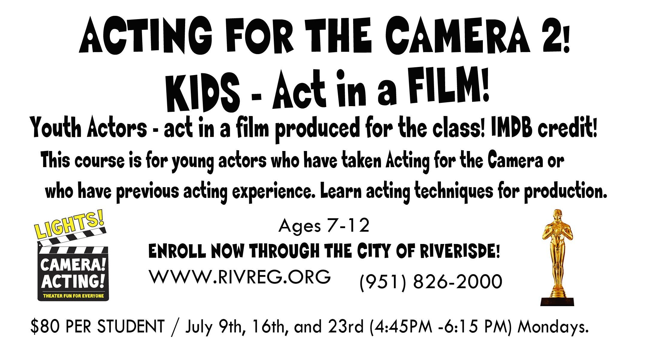 KIDZ! ACT IN A FILM! Take ACTING FOR THE CAMERA II !!! at 2060 ...