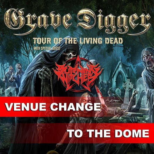 Grave Digger and Burning Witches at The Dome  Venue Change