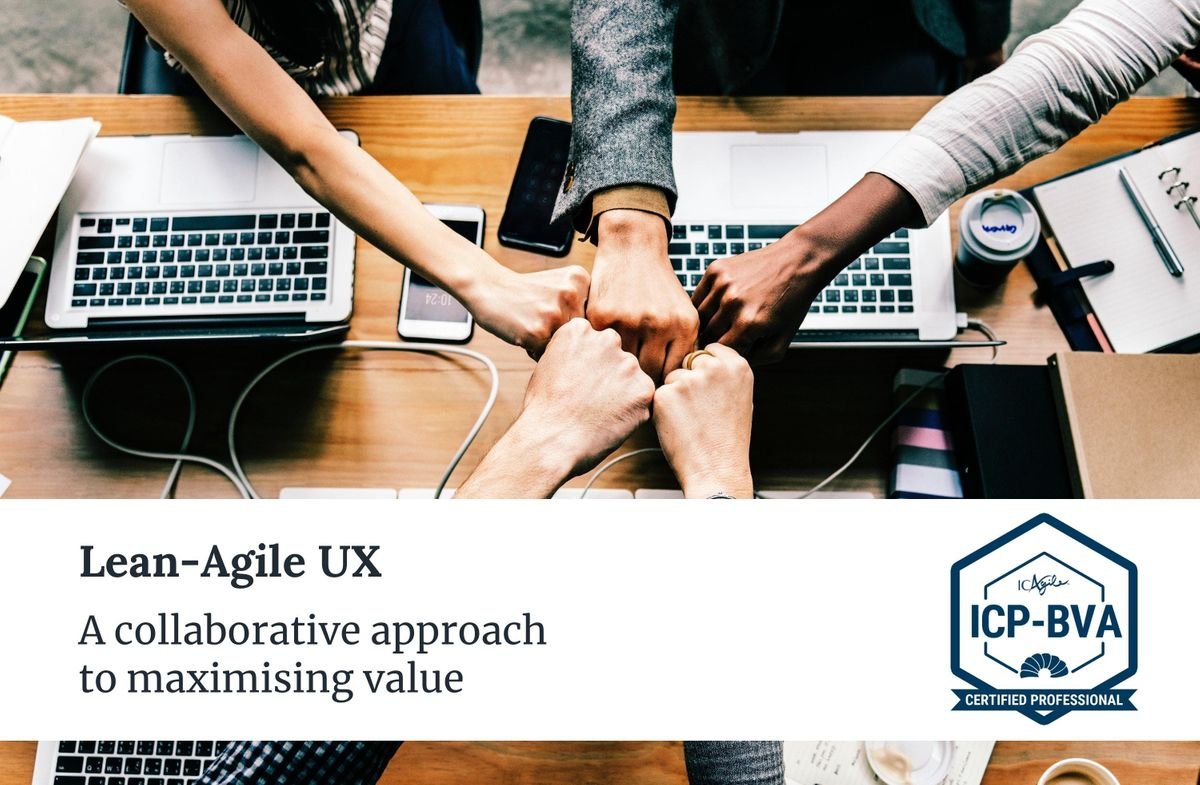 Lean-Agile UX - A collaborative approach to maximising value