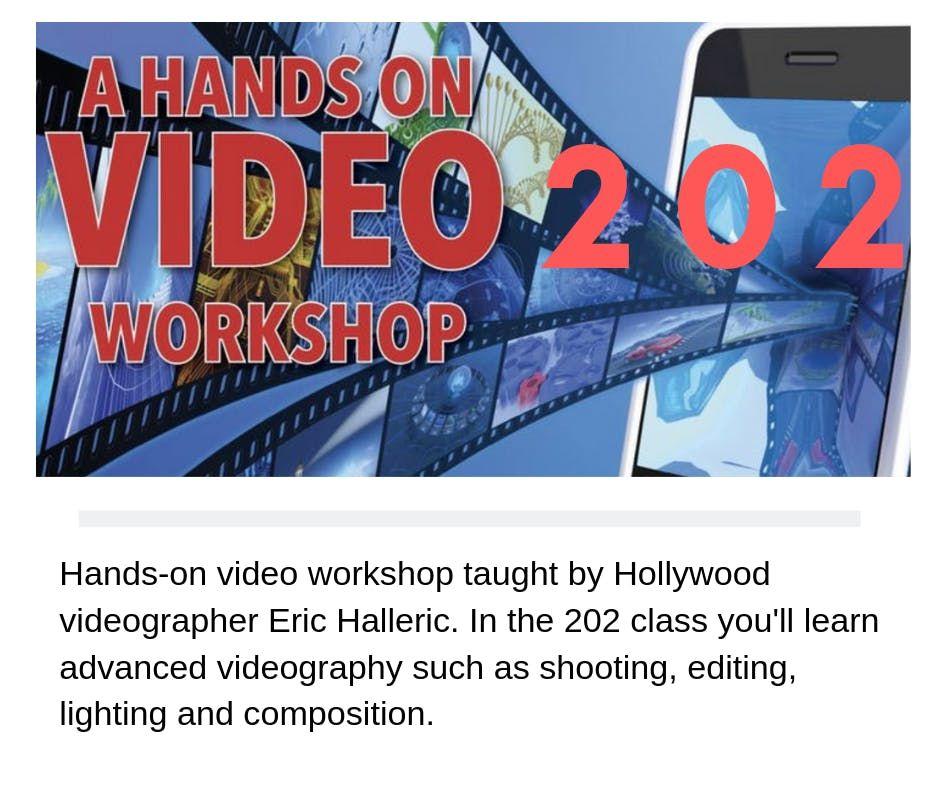 Video Workshop 202 - Advanced Videography