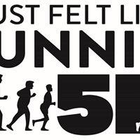 Just Felt Like Runnin 5K