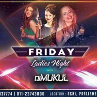 Friday Ladies Night with DJ Mukul at Agni
