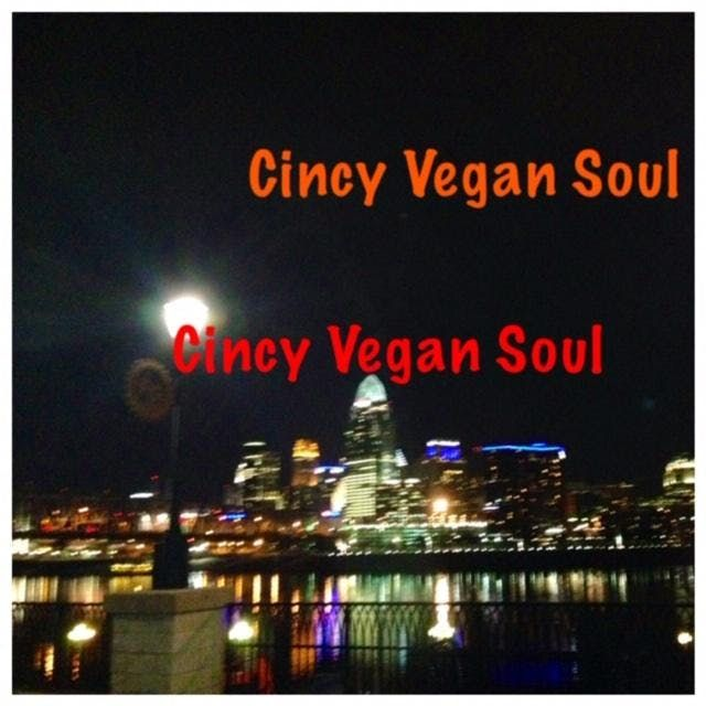 Cincy Vegan Soul    Flavors you wont believe are Vegan