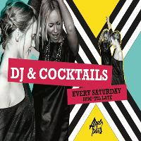 DJs and Cocktails Every Saturday