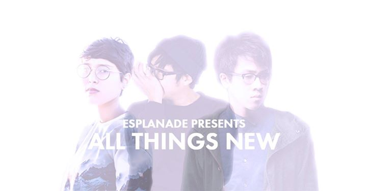 Esplanade Presents All Things New (Singapore)