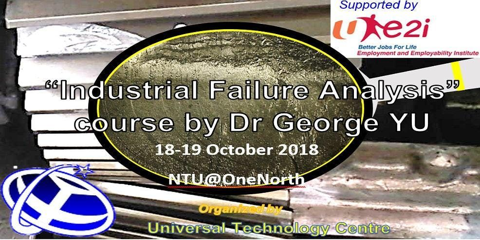 Industrial Failure Analysis Course by Dr George YU - investigation causes and prevention of failures & accidents