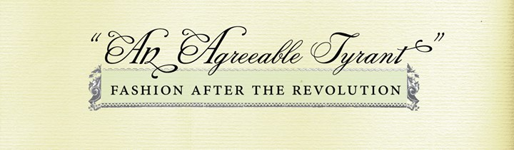 "Exhibit: ""An Agreeable Tyrant"": Fashion After the Revolution @ DAR Museum 