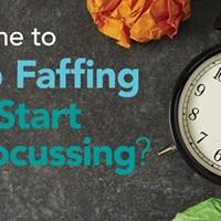 Stop Faffing Start Focussing