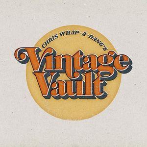 Chris Whap-a-dangs Vintage Vault