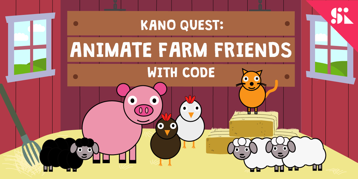 Kano Quest Animate Farm Friends with Code [Ages 7-13] 2 Sep (Sun 930AM)  Thomson