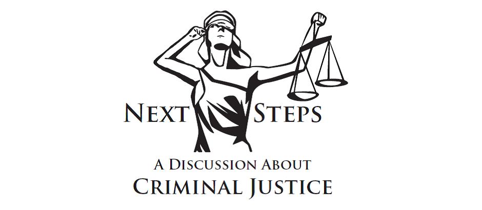 Next Steps A Discussion About Criminal Justice