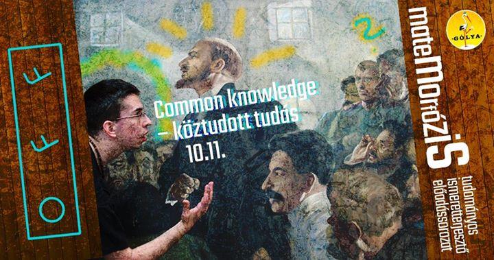 Common knowledge  kztudott tuds Matemorfzis OFF Glya