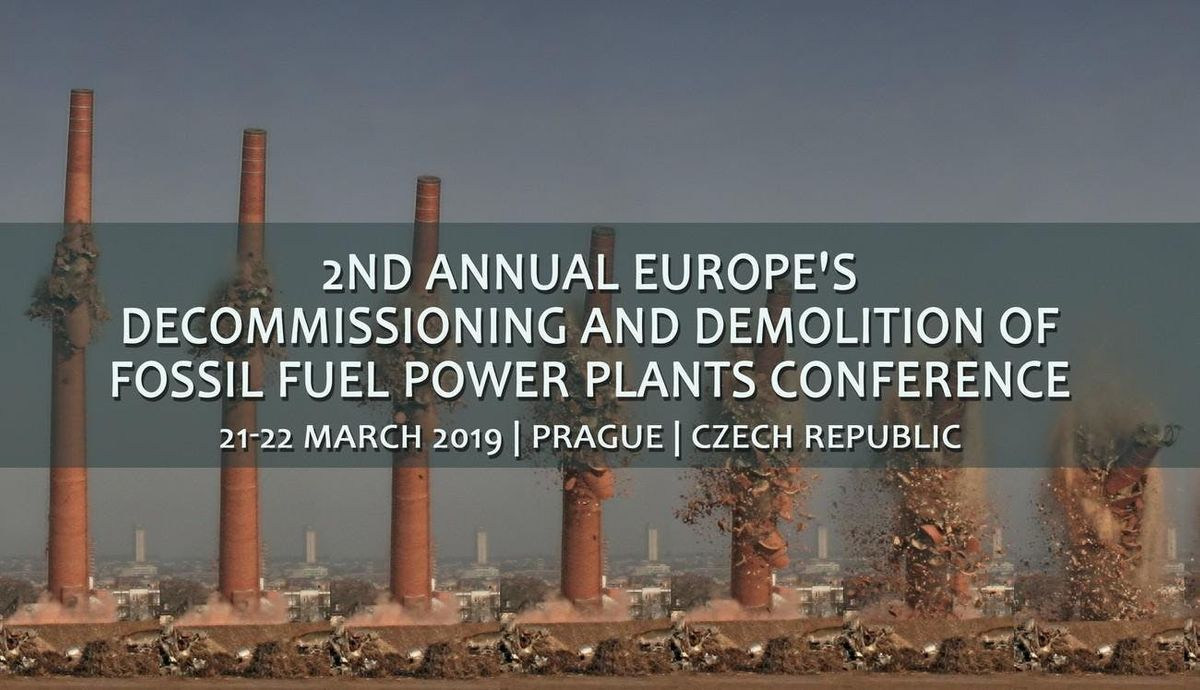 2nd Annual Europes Decommissioning and Demolition of Conventional Power Plants Forum Prague 2019