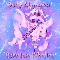 Body Alignment combines Quantum Wholing