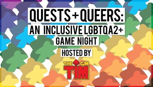 Quests and Queers An inclusive lgbtqa2 game night