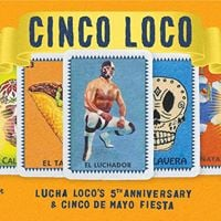 Cinco Loco &amp Lucha Locos 5th Anniversary - Friday May 5th