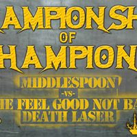 Championship of Champions Middlespoon vs Death Laser